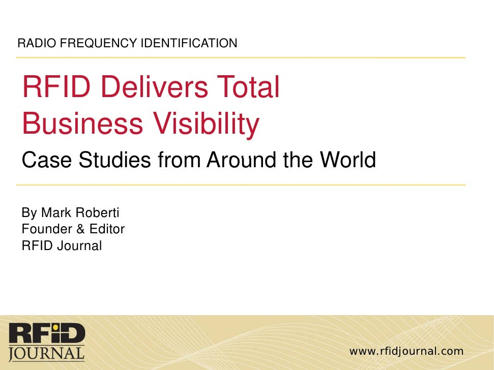 RADIO FREQUENCY IDENTIFICATION    RFID Delivers Total Business Visibility Case Studies from Around the World  By Mark Robe...