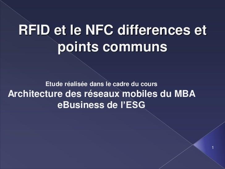 RFID et le NFC differences et       points communs       Etude réalisée dans le cadre du coursArchitecture des réseaux mob...