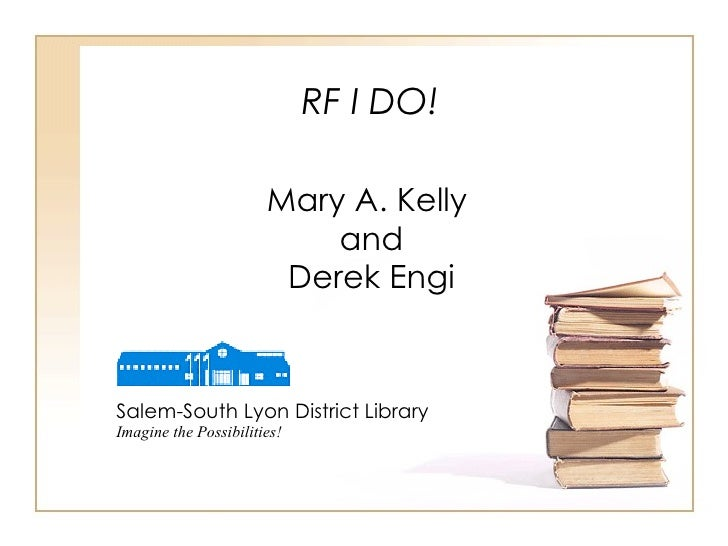 RF I DO! Mary A. Kelly and Derek Engi Salem-South Lyon District Library Imagine the Possibilities!