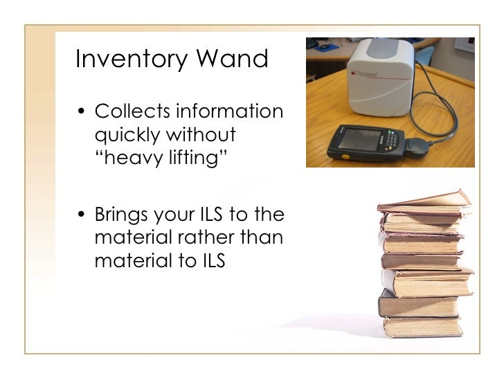 """Inventory Wand <ul><li>Collects information quickly without """"heavy lifting"""" </li></ul><ul><li>Brings your ILS to the mater..."""