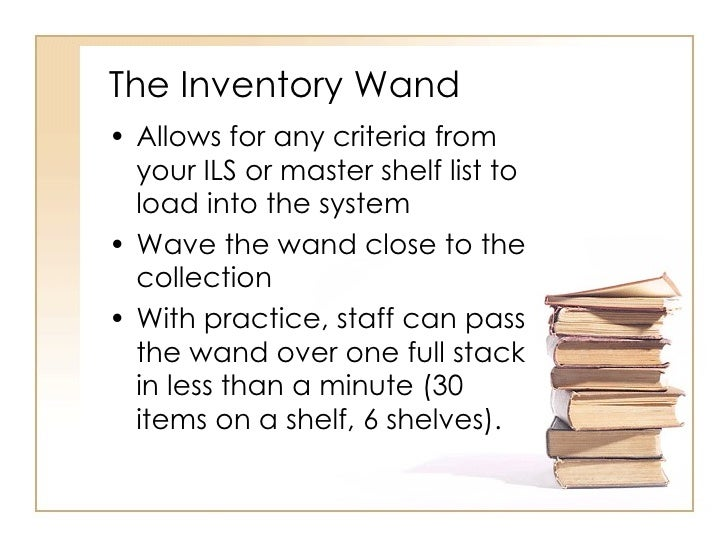 The Inventory Wand <ul><li>Allows for any criteria from your ILS or master shelf list to load into the system </li></ul><u...