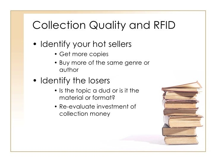 Collection Quality and RFID <ul><li>Identify your hot sellers </li></ul><ul><ul><ul><li>Get more copies </li></ul></ul></u...