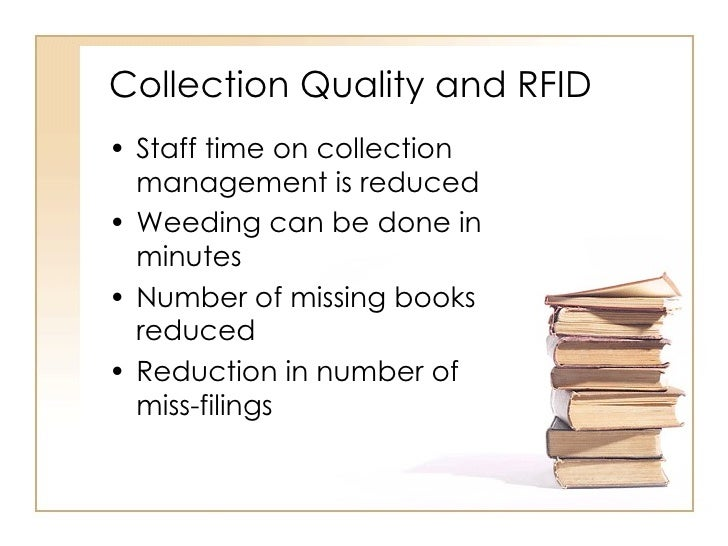 Collection Quality and RFID <ul><li>Staff time on collection management is reduced </li></ul><ul><li>Weeding can be done i...