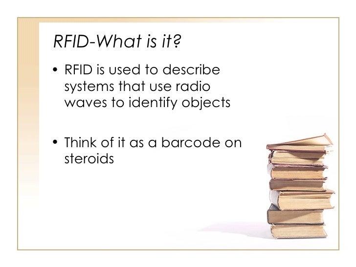 RFID-What is it? <ul><li>RFID is used to describe systems that use radio waves to identify objects </li></ul><ul><li>Think...