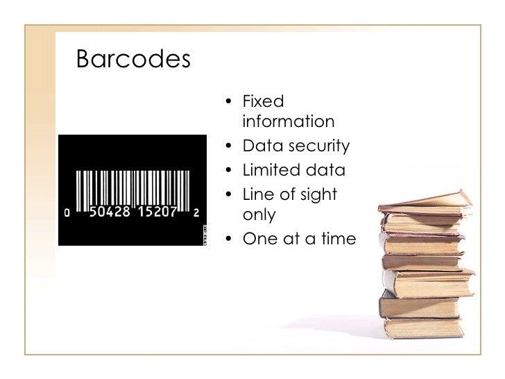 Barcodes  <ul><li>Fixed information </li></ul><ul><li>Data security </li></ul><ul><li>Limited data </li></ul><ul><li>Line ...