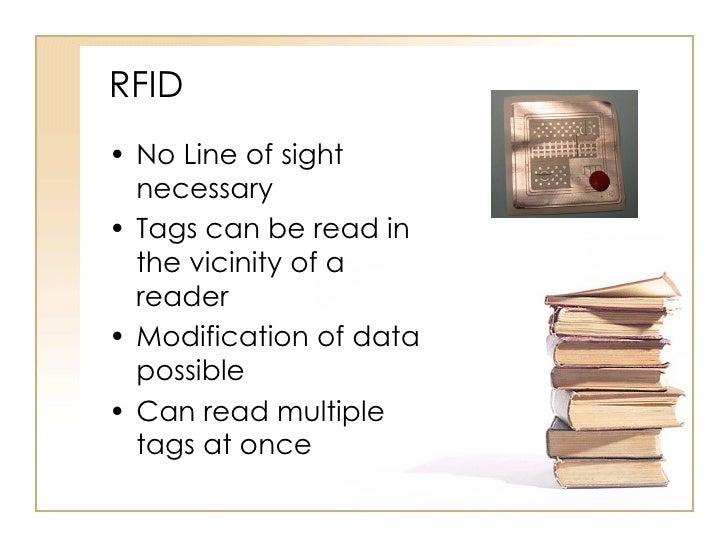 RFID <ul><li>No Line of sight necessary </li></ul><ul><li>Tags can be read in the vicinity of a reader </li></ul><ul><li>M...