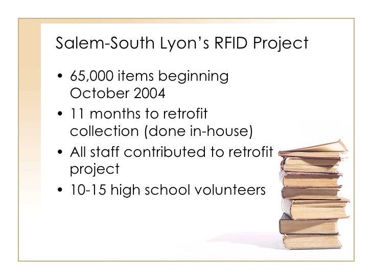 Salem-South Lyon's RFID Project <ul><li>65,000 items beginning October 2004 </li></ul><ul><li>11 months to retrofit collec...