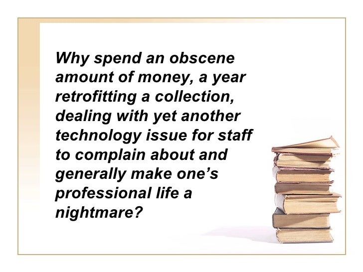 Why spend an obscene amount of money, a year retrofitting a collection, dealing with yet another technology issue for staf...