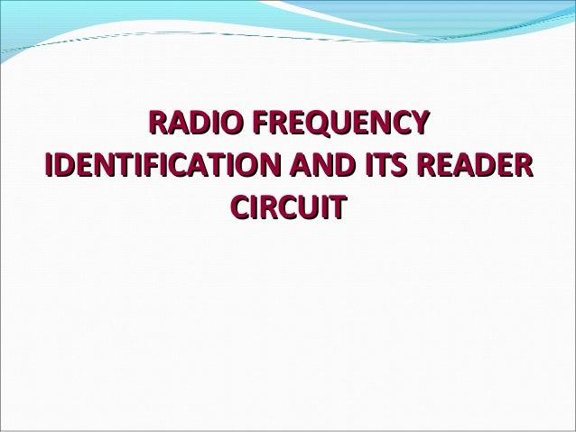 RADIO FREQUENCYRADIO FREQUENCY IDENTIFICATION AND ITS READERIDENTIFICATION AND ITS READER CIRCUITCIRCUIT