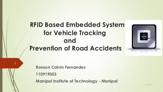 RFID Based Embedded System for Vehicle Tracking and Prevention of Road Accidents 1  Ronson Calvin Fernandes  110919053 Man...