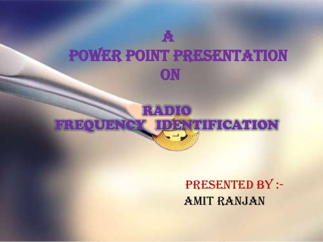 A Power Point Presentation           On         RADIOFREQUENCY IDENTIFICATION             Presented By :-             AMIT...