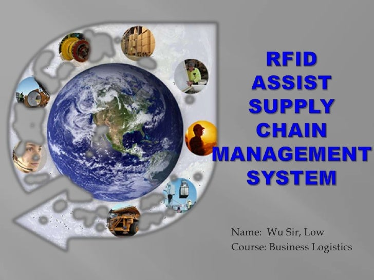 RFID assist Supply Chain Management System<br />Name:  Wu Sir, Low<br />Course: Business Logistics<br />