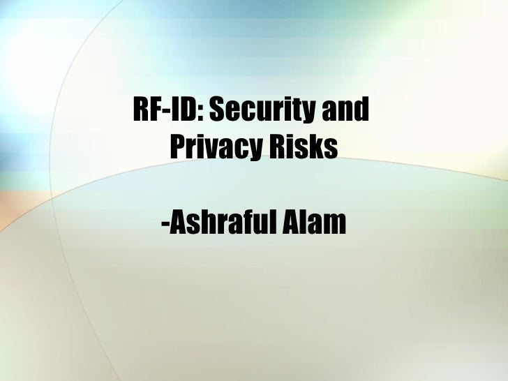 RF-ID: Security and  Privacy Risks -Ashraful Alam