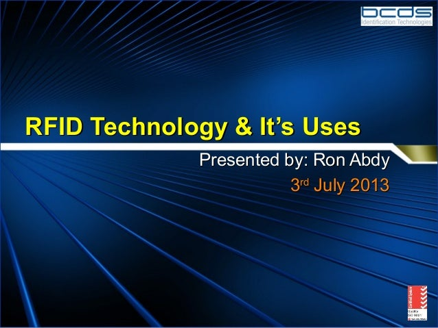 RFID Technology & It's UsesRFID Technology & It's Uses Presented by: Ron AbdyPresented by: Ron Abdy 33rdrd July 2013July 2...