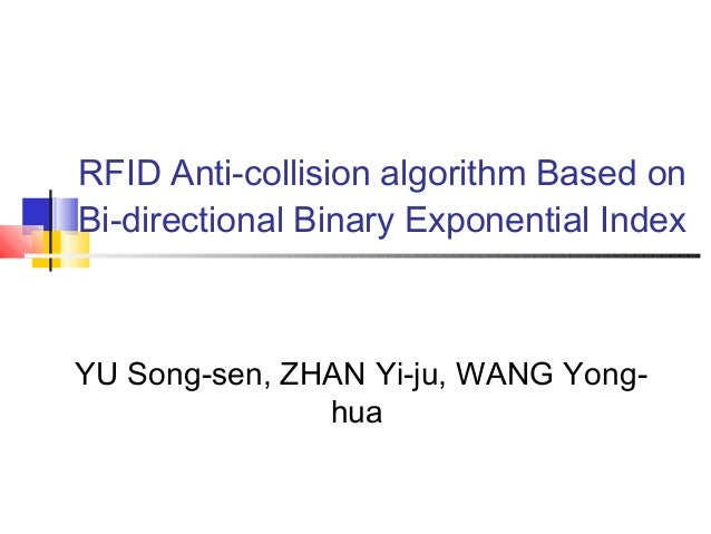 RFID Anti-collision algorithm Based on Bi-directional Binary Exponential Index YU Song-sen, ZHAN Yi-ju, WANG Yong- hua