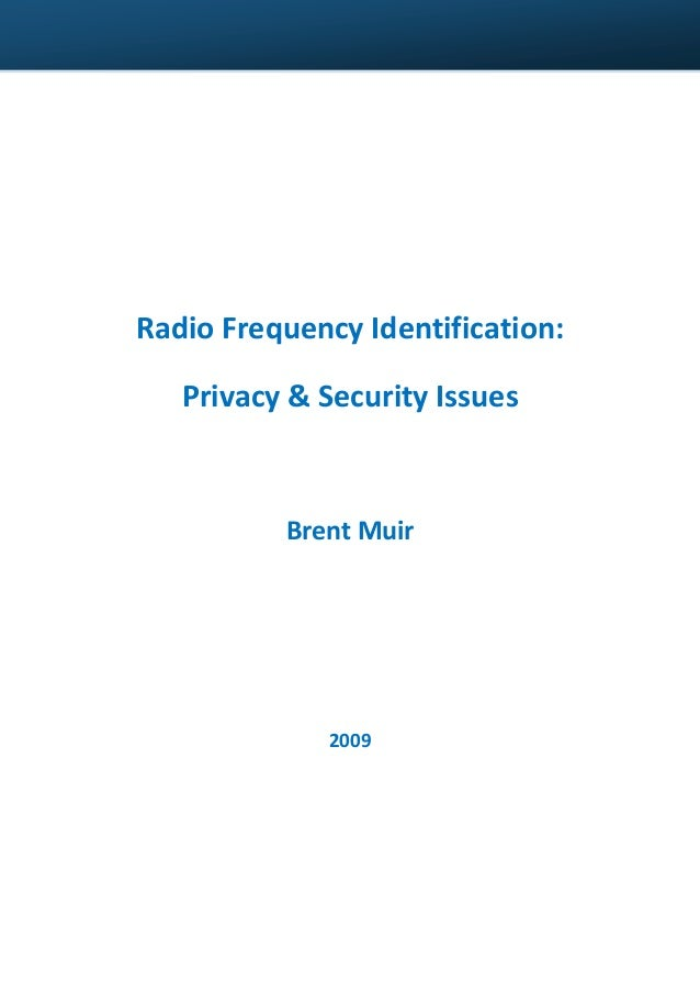 Radio Frequency Identification: Privacy & Security Issues  Brent Muir  2009