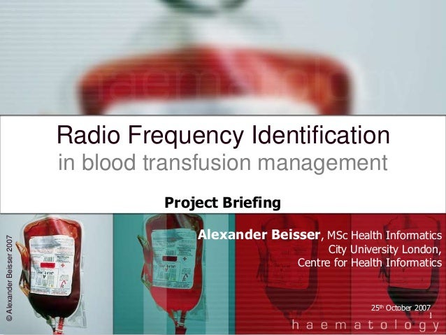 1Radio Frequency Identificationin blood transfusion managementAlexander Beisser, MSc Health InformaticsCity University Lon...