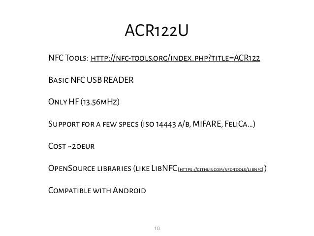 10 ACR122U NFC Tools: http://nfc-tools.org/index.php?title=ACR122 Basic NFC USB READER Only HF (13.56mHz) Support for a fe...