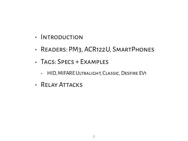 2 • Introduction • Readers: PM3,ACR122U,SmartPhones • Tags: Specs + Examples • HID,MIFARE Ultralight,Classic,Desfire EV1 •...