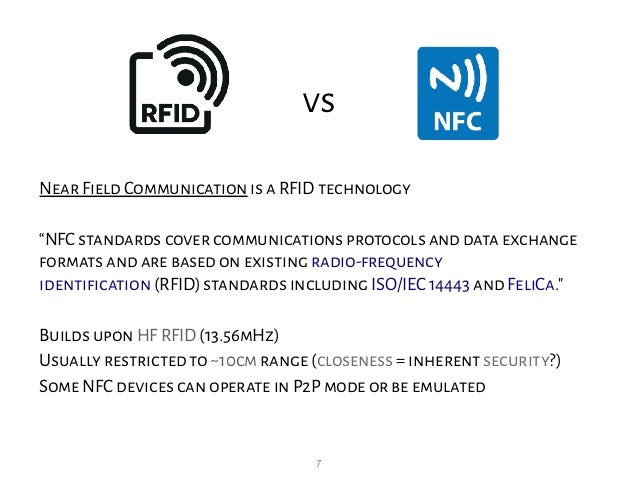 """7 vs Near Field Communication is a RFID technology """"NFC standards cover communications protocols and data exchange formats..."""