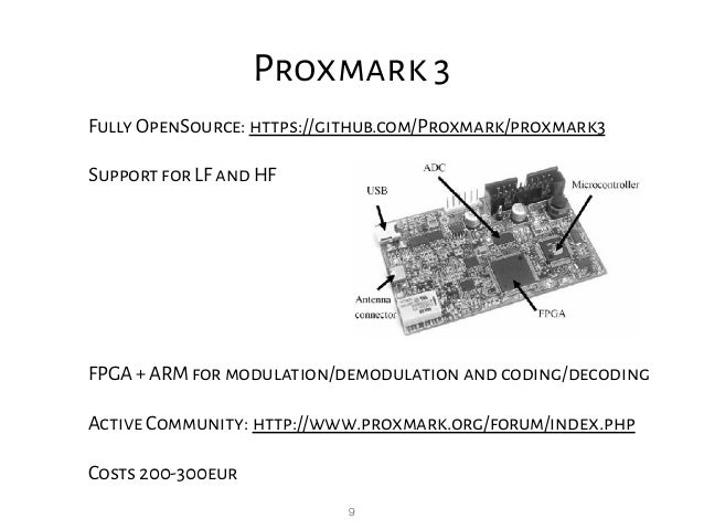 9 Proxmark 3 Fully OpenSource: https://github.com/Proxmark/proxmark3 Support for LF and HF FPGA + ARM for modulation/demod...