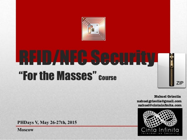 "RFID/NFC Security ""For the Masses"" Course Nahuel Grisolía PHDays V, May 26-27th, 2015 Moscow nahuelgrisolia@gmail.com nahu..."