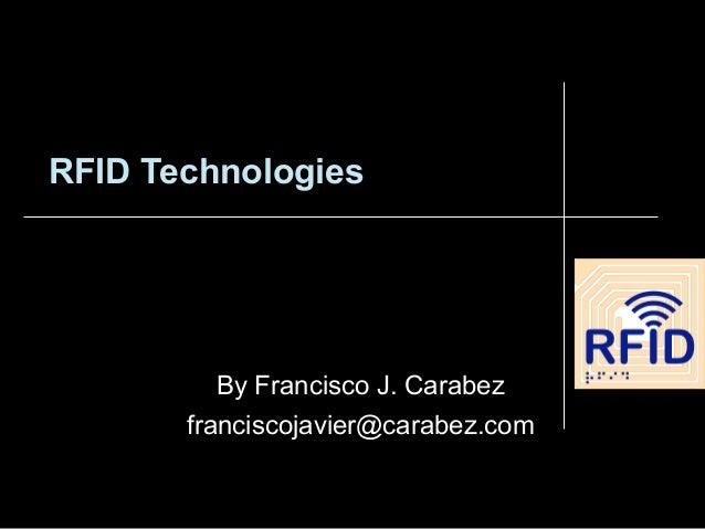 RFID TechnologiesBy Francisco J. Carabezfranciscojavier@carabez.com