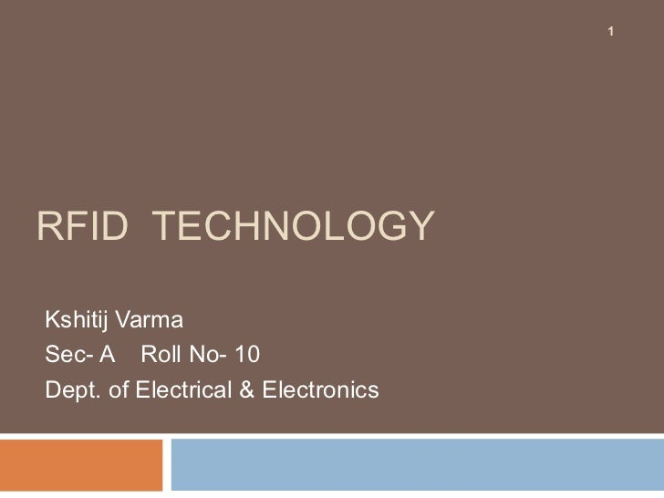 1RFID TECHNOLOGYKshitij VarmaSec- A Roll No- 10Dept. of Electrical & Electronics