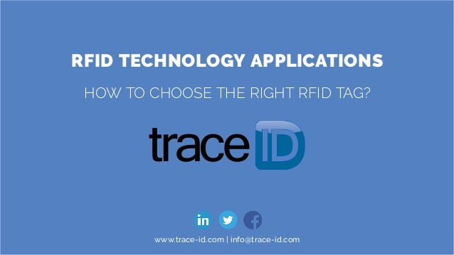 RFID TECHNOLOGY APPLICATIONS HOW TO CHOOSE THE RIGHT RFID TAG? www.trace-id.com | info@trace-id.com