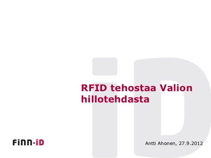 RFID tehostaa Valionhillotehdasta           Antti Ahonen, 27.9.2012
