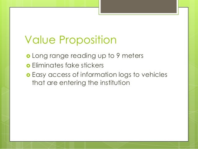 Value Proposition  Long range reading up to 9 meters  Eliminates fake stickers  Easy access of information logs to vehi...