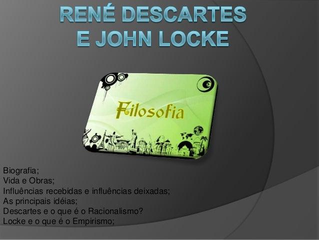 Biografia;Vida e Obras;Influências recebidas e influências deixadas;As principais idéias;Descartes e o que é o Racionalism...