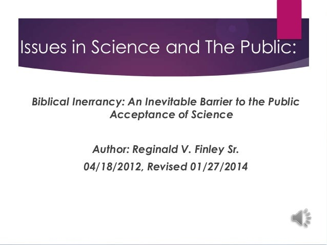 Issues in Science and The Public: Biblical Inerrancy: An Inevitable Barrier to the Public Acceptance of Science Author: Re...