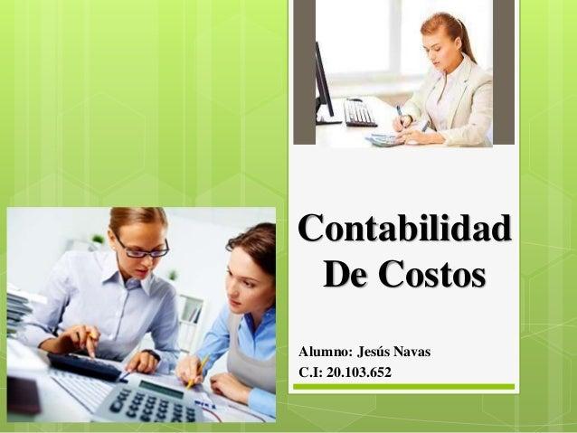 Contabilidad De Costos Alumno: Jesús Navas C.I: 20.103.652