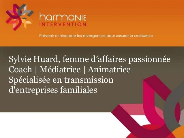 Sylvie Huard, femme d'affaires passionnée Coach | Médiatrice | Animatrice Spécialisée en transmission d'entreprises famili...