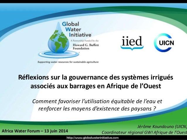 Réflexions sur la gouvernance des systèmes irrigués  associés aux barrages en Afrique de l'Ouest  Comment favoriser l'util...