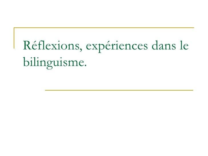 Réflexions, expériences dans le bilinguisme.