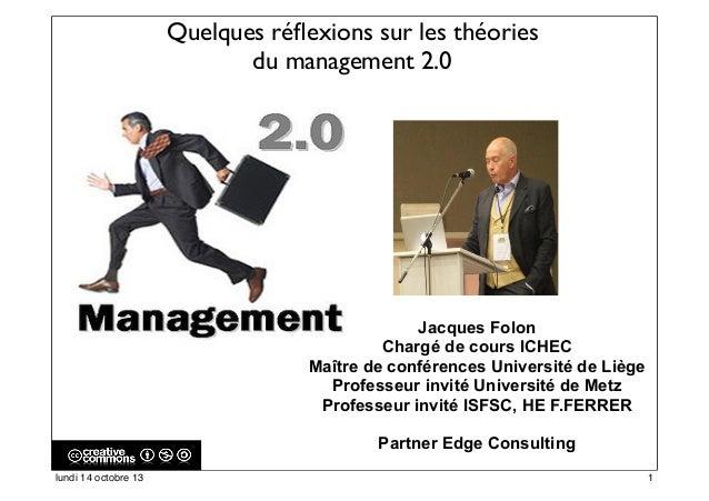 Quelques réflexions sur les théories du management 2.0  Jacques Folon Chargé de cours ICHEC Maître de conférences Universit...