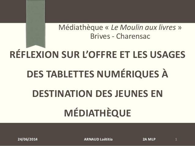 RÉFLEXION SUR L'OFFRE ET LES USAGES DES TABLETTES NUMÉRIQUES À DESTINATION DES JEUNES EN MÉDIATHÈQUE Médiathèque « Le Moul...