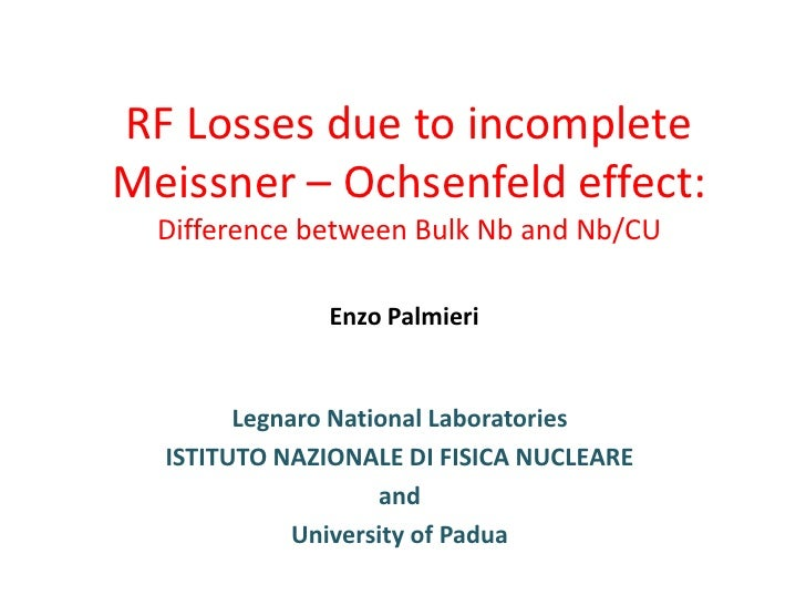 RF Losses due to incomplete Meissner – Ochsenfeld effect:Difference between Bulk Nb and Nb/CU<br />Enzo Palmieri<br />Legn...