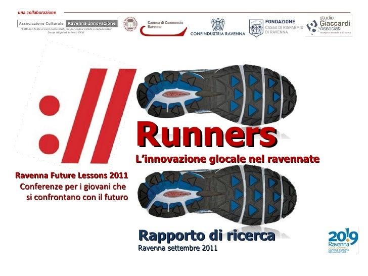 Runners L'innovazione glocale nel ravennate Ravenna Future Lessons 2011 Conferenze per i giovani che  si confrontano con i...