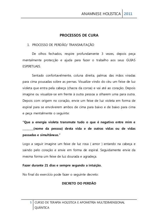 ANAMNESE HOLISTICA 2011  5 CURSO DE TERAPIA HOLISTICA E APOMETRIA MULTIDIMENSIONAL  QUÂNTICA  PROCESSOS DE CURA  1. PROCES...
