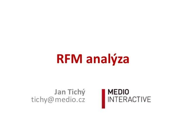 RFM analýza Jan Tichý tichy@medio.cz