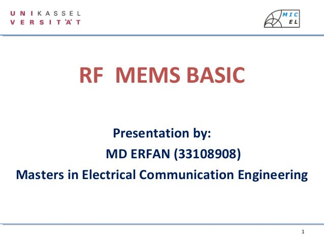 1 Presentation by: MD ERFAN (33108908) Masters in Electrical Communication Engineering RF MEMS BASIC