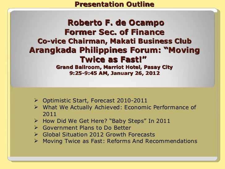 Presentation Outline   Roberto F. de Ocampo  Former Sec. of Finance  Co-vice Chairman, Makati Business Club Arangkada Phil...