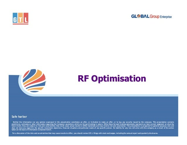 RF Optimisation  Safe harbor • Neither the information nor any opinion expressed in this presentation constitutes an offer...