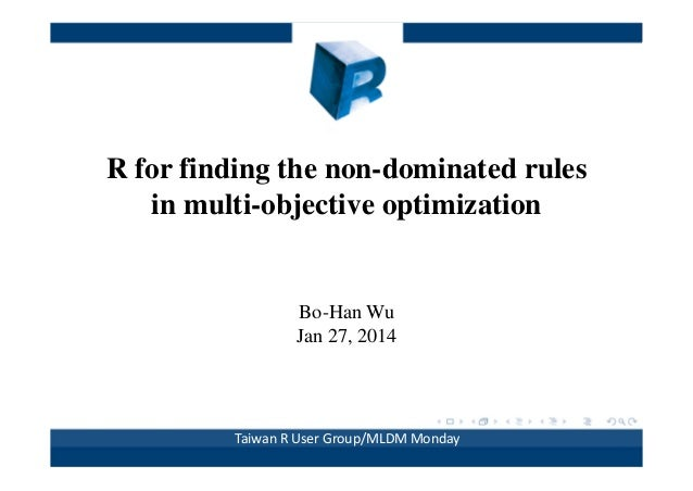 R for finding the non-dominated rules in multi-objective optimization  Bo-Han Wu Jan 27, 2014  Taiwan R User Group/MLDM Mo...