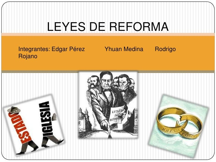 LEYES DE REFORMAIntegrantes: Edgar Pérez   Yhuan Medina   RodrigoRojano