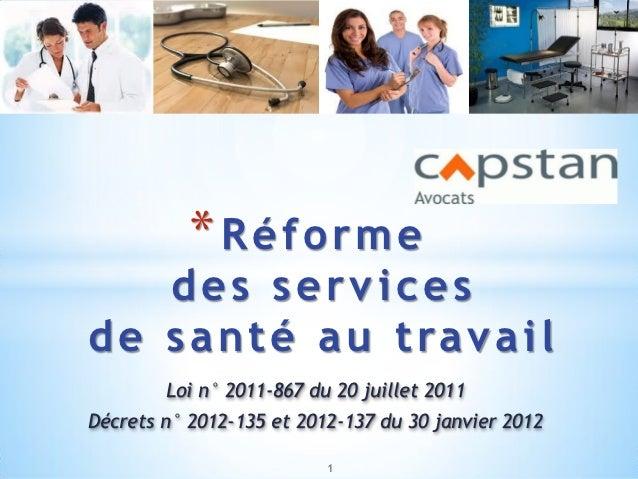 *Réforme    des servicesd e s a n t é a u t ra v a i l        Loi n° 2011-867 du 20 juillet 2011Décrets n° 2012-135 et 201...