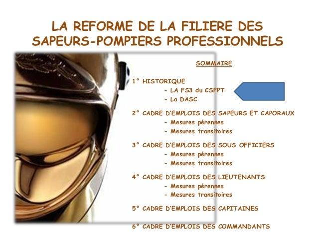 LA REFORME DE LA FILIERE DESSAPEURS-POMPIERS PROFESSIONNELSSOMMAIRE1° HISTORIQUE- LA FS3 du CSFPT- La DASC2° CADRE D'EMPLO...